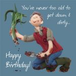Birthday Card - Funny Humour Gardener Down & Dirty One Lump Or Two
